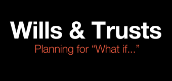 "Wills & Trusts:  Planning for ""What if…"" (Part 1 of 4)"