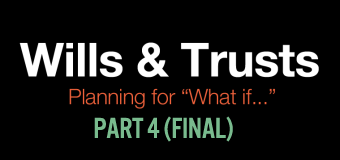"Wills and Trusts, Planning for ""What if…"" (Part 4 of 4)"